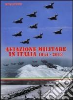 Aviazione militare in Italia 1944-2013 libro