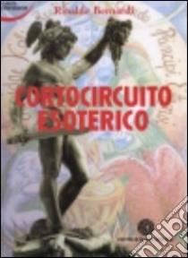 Cortocircuito esoterico libro di Bernardi Rinaldo