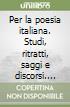 Per la poesia italiana. Studi, ritratti, saggi e discorsi. Vol. 2: Da Belli a Gramsci libro