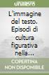 L'immagine del testo. Episodi di cultura figurativa nella letteratura italiana libro