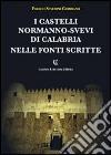 I castelli normanno-svevi di Calabria nelle fonti scritte libro