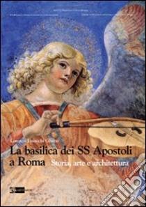 La basilica dei SS Apostoli a Roma. Storia, arte e architettura libro di Finocchi Ghersi Lorenzo