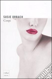 Corpi libro di Orbach Susie