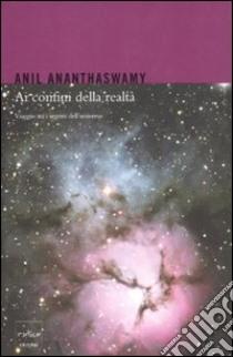 Ai confini della realtà. Viaggio tra i segreti dell'universo libro di Ananthaswamy Anil