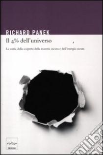 Il 4% dell'universo. La storia della scoperta della materia oscura e dell'energia oscura libro di Panek Richard