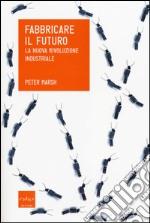 Fabbricare il futuro. La nuova rivoluzione industriale libro