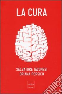 La cura libro di Iaconesi Salvatore - Persico Oriana