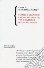 Fratello selvaggio: Pier Paolo Pasolini tra gioventù e nuova gioventù libro
