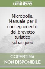 Microbolle. Manuale per il conseguimento del brevetto turistico subacqueo libro