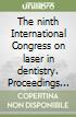 The ninth International Congress on laser in dentistry. Proceedings (Sao Paolo, July 21-24 2004)