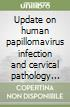Update on human papillomavirus infection and cervical pathology (Paris, 23-26 April 2006). CD-ROM
