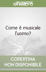 Come è musicale l'uomo? libro di Blacking John