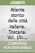 Atlante storico delle città italiane. Toscana (10) libro
