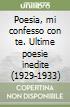 Poesia, mi confesso con te. Ultime poesie inedite (1929-1933)