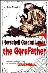 Herschell Gordon Lewis. The gorefather libro