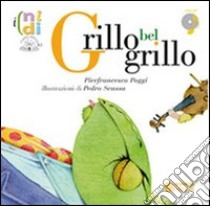 Grillo bel grillo. Con CD Audio libro di Poggi Pierfrancesco