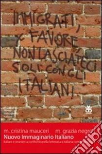 Nuovo immaginario italiano. Italiani e stranieri a confronto nella letteratura italiana contemporanea libro di Mauceri M. Cristina - Negro M. Grazia