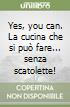 Yes, you can. La cucina che si pu� fare ...senza scatolette!