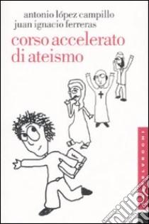 Corso accelerato di ateismo libro di López-Campillo Antonio - Ferreras J. Ignacio