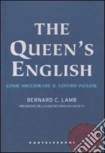 The queen's english. Come migliorare il vostro inglese libro di Lamb Bernard C.