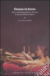Donna in breve. Storie e destini femminili in 150 anni di novellistica italiana d'autrice libro
