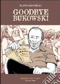 Goodbye Bukowski libro di Montelli Flavio