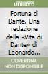 Fortuna di Dante. Una redazione della «Vita di Dante» di Leonardo Bruni di mano e con chiose di Francesco Bonaccorsi libro