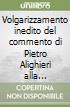 Volgarizzamento inedito del commento di Pietro Alighieri alla «Commedia» di Dante. Il proemio e l'«Inferno» libro