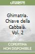 Ghimatria. Chiave della Cabbalà. Vol. 2 libro