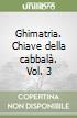 Ghimatria. Chiave della cabbalà. Vol. 3 libro