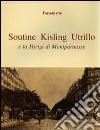 Soutine, Kisling, Utrillo e la Parigi di Montparnasse. Ediz. illustrata libro