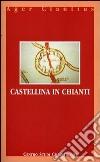 Castellina in Chianti. Ediz. italiana e inglese libro