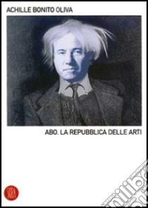 A.B.O. La Repubblica delle arti libro di Bonito Oliva Achille