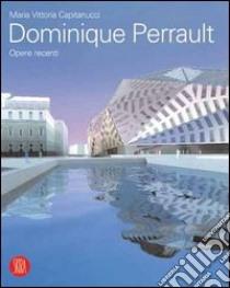 Dominique Perrault. Opere recenti libro di Capitanucci M. Vittoria