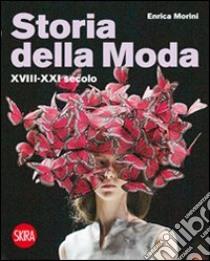 Storia della moda XVIII-XXI secolo libro di Morini Enrica