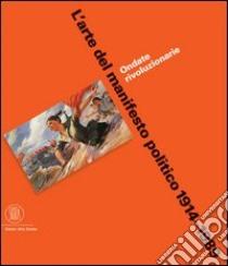 L'arte del manifesto politico 1914-1989. Ondate rivoluzionarie libro di Schnapp Jeffrey T.