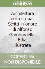 Architettura nella storia. Scritti in onore di Alfonso Gambardella libro di Casadio Mariuccia