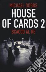 Scacco al re. House of cards (2) libro