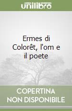 Ermes di Colorêt, l'om e il poete libro di Pillinini Giovanni
