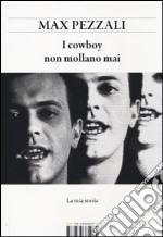 I cowboy non mollano mai. La mia storia libro