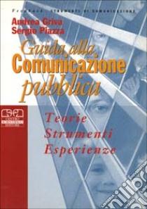 Guida alla comunicazione pubblica. Teorie, strumenti ed esperienze libro di Griva Andrea - Piazza Sergio