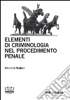Elementi di criminologia nel procedimento penale libro