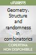 Geometry. Structure and randomness in combinatorics libro