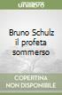 Bruno Schulz il profeta sommerso libro