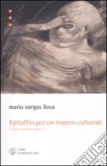 Epitaffio per un impero culturale. Contro vento e marea (1962-1966) (1) libro di Vargas Llosa Mario