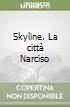 Skyline. La città Narciso libro