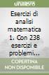 Esercizi di analisi matematica 1. Con 238 esercizi e problemi completamente svolti libro
