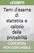 Temi d'esame di statistica e calcolo delle probabilità libro