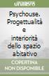 Psychouse. Progettualità e interiorità dello spazio abitativo libro