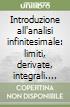 Introduzione all'analisi infinitesimale: limiti, derivate, integrali. Con 638 esercizi e problemi completamente svolti libro